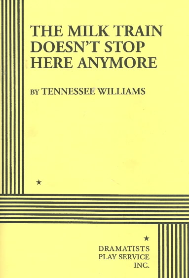 The Milk Train Doesn't Stop Here Anymore By Williams, Tennessee