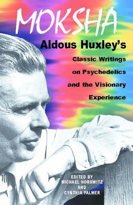 Moksha By Huxley, Aldous/ Horowitz, Michael (EDT)/ Palmer, Cynthia (EDT)/ Horowitz, Michael/ Palmer, Cynthia